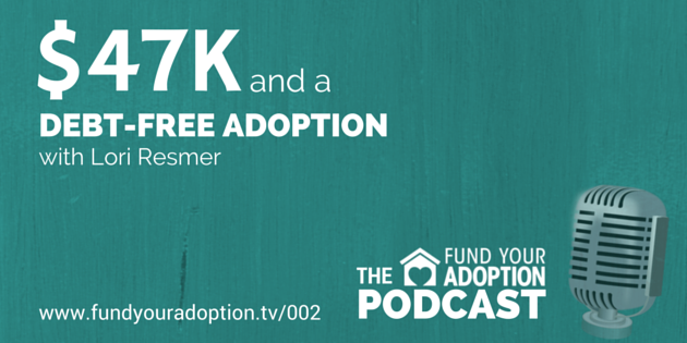 FYA 002: $47K And A Debt-Free Adoption – with Lori Resmer
