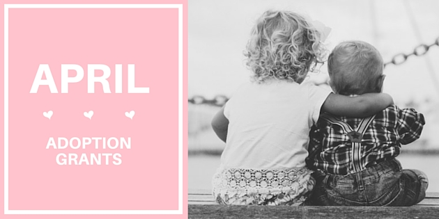 April Adoption Grants, Eligibility Criteria, and Deadlines